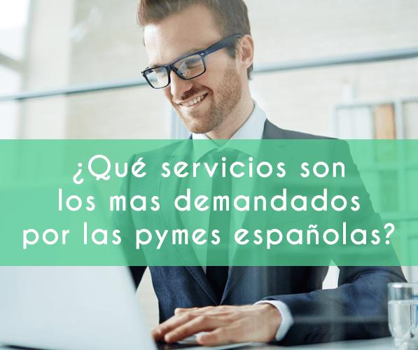 ¿Qué servicios son los que más demandan las pymes españolas?