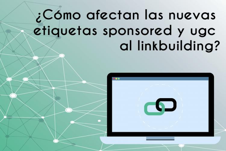 ¿Cómo afectan las nuevas etiquetas sponsored y ugc al linkbuilding?